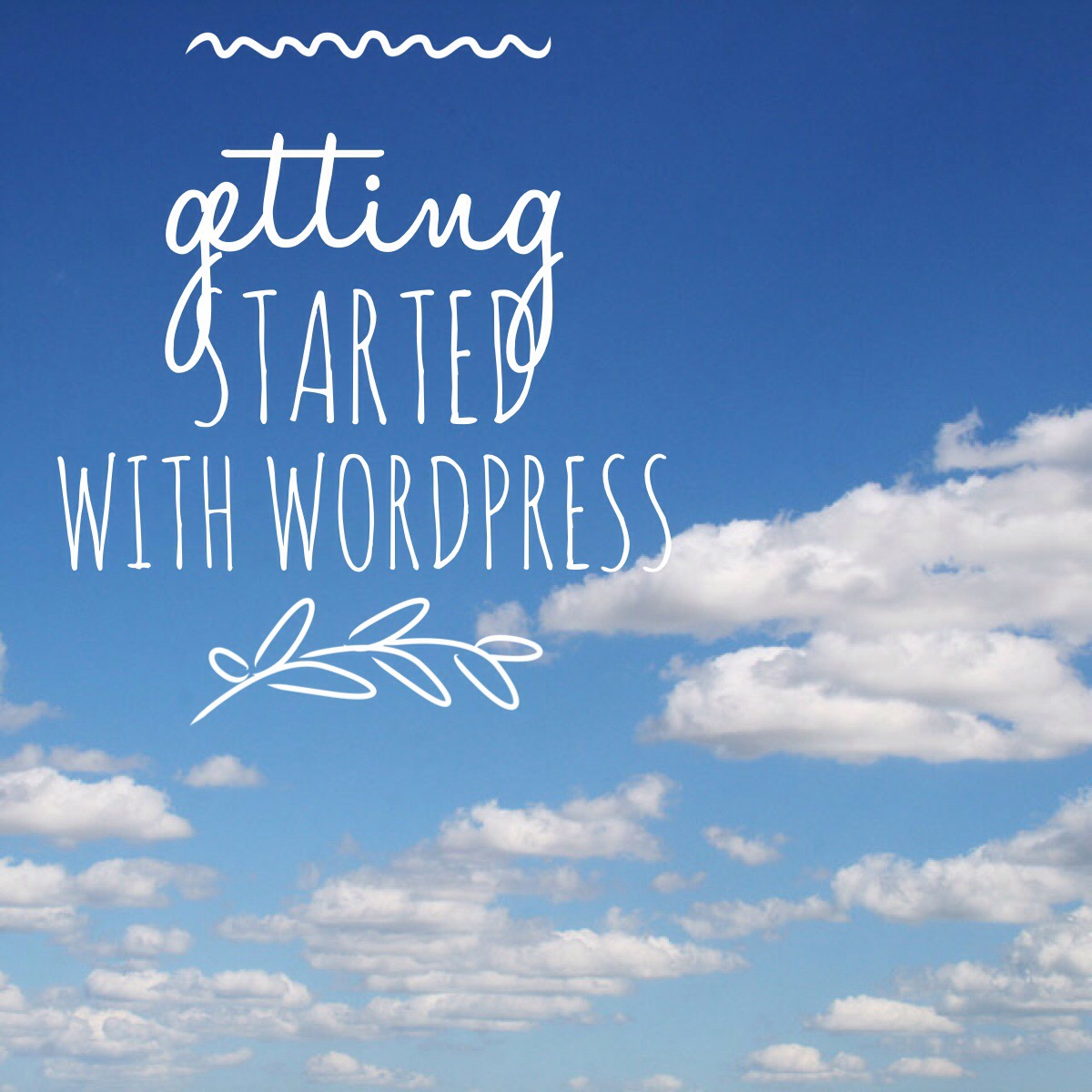To Get Started with WordPress, You Need These